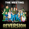 Reversion &#8211; The Meeting Review
