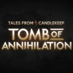 Tales from Candlekeep: Tomb of Annihilation Review