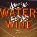 Where the Water Tastes Like Wine Review