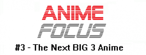 Anime Focus – #3 The Next BIG 3 Anime