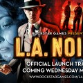 L.A. Noire Official Launch Trailer Releases Tomorrow!
