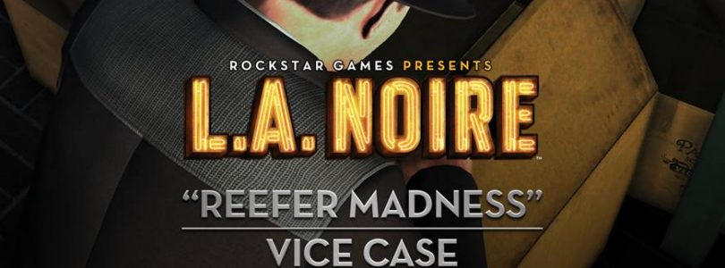 Watch the L.A. Noire Reefer Madness Vice Case trailer now!